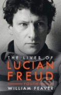 The Lives of Lucian Freud - William Feaver