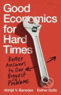Good Economics for Hard Times - Abhijit Banerjee, Esther Duflo
