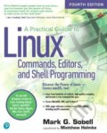 A Practical Guide to Linux Commands, Editors, and Shell Programming - Mark G. Sobell, Matthew Helmke