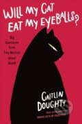 Will My Cat Eat My Eyeballs? - Caitlin Doughty, Dianne Ruz