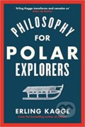 Philosophy for Polar Explorers - Erling Kagge