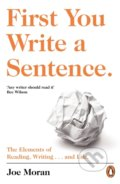 First You Write a Sentence. - Joe Moran