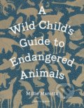 A Wild Child's Guide to Endangered Animals - Millie Marotta