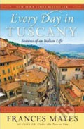Every Day in Tuscany - Frances Mayes