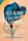 All Along You Were Blooming - Morgan Harper Nichols
