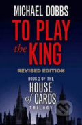 To Play the King - Michael Dobbs