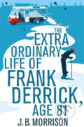 The Extra Ordinary Life of Frank Derrick, Age 81 - J.B. Morrison