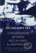 An Uncanny Era: Conversations Between Vaclav Havel and Adam Michnik - Václav Havel
