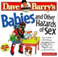 Babies and Other Hazards of Sex - Dave Barry