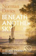 Beneath Another Sky - Norman Davies