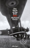 The Birth of the RAF 1918 - Richard Overy