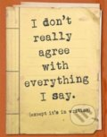 Zápisník - I don't really agree with everything I say. -