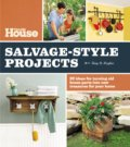 This Old House Salvage-Style Projects - Amy R. Hughes