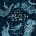 What We See in the Stars - Kelsey Oseid