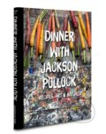 Dinner with Jackson Pollock - Robyn Lea