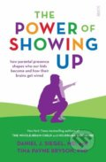 The Power of Showing Up - Daniel Siegel, Tina Payne Bryson