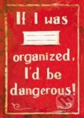 Sešit - If I was organized, I'd be dangerous! -