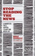 Stop Reading the News - Rolf Dobelli