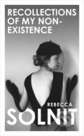 Recollections of My Non-Existence - Rebecca Solnit