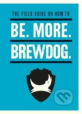The Field Guide on How To Be. More. BrewDog - James Watt