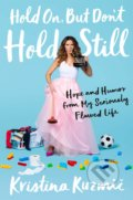 Hold On, But Don't Hold Still - Kristina Kuzmic