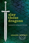 Slay Those Dragons : A Journal for Writing Your Own Story - Amanda Lovelace