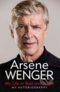 My Life in Red and White - Arsene Wenger