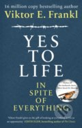 Yes to Life In Spite of Everything - Viktor E. Frankl