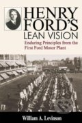 Henry Ford's Lean Vision - William A. Levinson