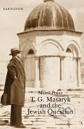 T. G. Masaryk and the Jewish Question - Miloš Pojar