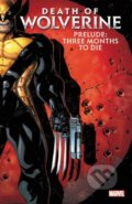 Death of Wolverine Prelude: Three Months to Die - Paul Cornell