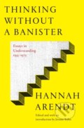 Thinking Without A Banister - Hannah Arendt