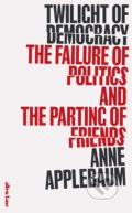 Twilight of Democracy - Anne Applebaum