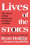 The Lives of the Stoics - Ryan Holiday, Stephen Hanselman