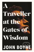 A Traveller at the Gates of Wisdom - John Boyne