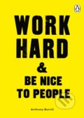 Work Hard & Be Nice to People - Anthony Burrill
