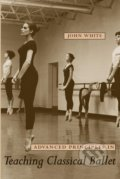 Advanced Principles in Teaching Classical Ballet - John White