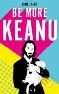 Be More Keanu - James King