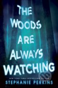 The Woods are Always Watching - Stephanie Perkins