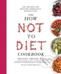 The How Not To Diet Cookbook - Michael Greger