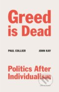 Greed Is Dead - Paul Collier, John Kay