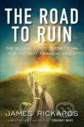 The Road to Ruin - James Rickards