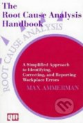 The Root Cause Analysis Handbook - Max Ammerman