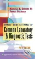 Nurse's Quick Reference to Common Laboratory and Diagnostic Tests - Marshall Barnett Dunning, Frances Talaska Fischbach
