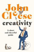 Creativity : A Short and Cheerful Guide - John Cleese