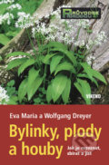 Bylinky, plody a houby - Eva Maria Dryer, Wolfgang Dreyer