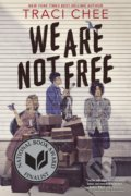 We Are Not Free - Traci Chee