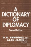 A Dictionary of Diplomacy - G. R. Berridge, Alan James