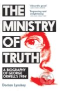 The Ministry of Truth - Dorian Lynskey