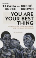 You Are Your Best Thing - Tarana Burke, Brené Brown